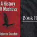 A=history-of-madness-rebecca-crunden